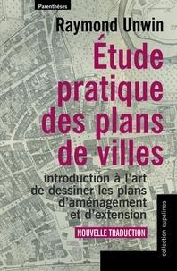 Raymond Unwin - Etude pratique des plans de villes - Introduction à l'art de dessiner les plans d'aménagement et d'extension.