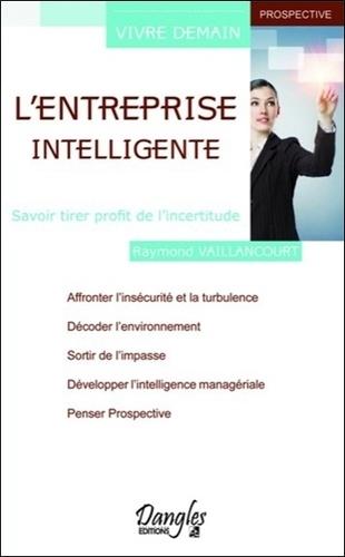 Raymond Vaillancourt - L'entreprise intelligente - Savoir tirer profit de l'incertitude.