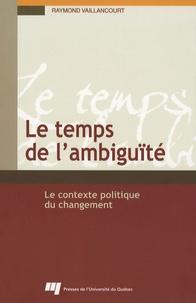 Raymond Vaillancourt - Le temps de l'ambiguïté - Le contexte politique du changement.