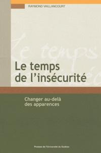 Raymond Vaillancourt - Le temps de l'insécurité - Changer au-delà des apparences.