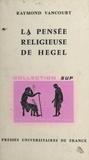 Raymond Vancourt et Jean Lacroix - La pensée religieuse de Hegel.