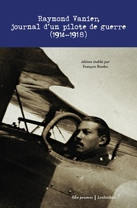 Raymond Vanier - Raymond Vanier, journal d'un pilote de guerre (1914-1918) - Transcription des notes journalières de la guerre de Vanier Raymond, engagé volontaire pour la durée de la guerre.