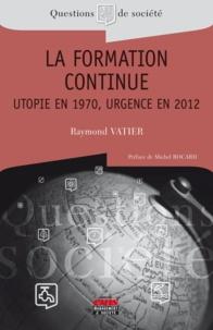 Raymond Vatier - La formation continue - Utopie en 1970, urgence en 2012.