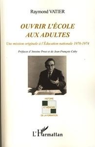 Raymond Vatier - Ouvrir l'école aux adultes - Une mission originale à l'Education nationale 1970-1974.