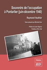 Raymond Vauthier - Souvenirs de l'occupation à Pontarlier - Juin-décembre 1940.
