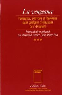 Raymond Verdier et Jean-Pierre Poly - La vengeance - Etudes d'ethnologie, d'histoire et de philosophie Volume 3, Vengeance, pouvoirs et idéologies dans quelques civilisations de l'Antiquité.