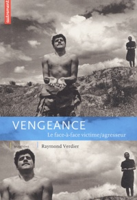 Raymond Verdier et  Collectif - Vengeance - Le face-à-face victime/agresseur.