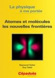Raymond Vetter et Guy Taieb - Atomes et molécules les nouvelles frontières.