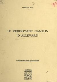 Raymond Vial et Flavius Vaussenat - Le verdoyant canton d'Allevard - Une des parties les plus pittoresques des Alpes dauphinoises : documentation historique.
