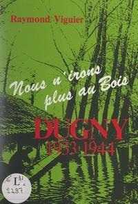Raymond Viguier et Félix Lacan - Dugny : 1933-1944 - Nous n'irons plus au bois.