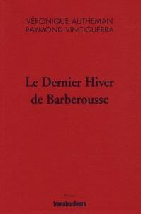 Raymond Vinciguerra et Véronique Autheman - Le Dernier Hiver de Barberousse.