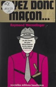 Raymond Wermelinger et Claude Klotz - Soyez donc maçon... - Ou K 522.