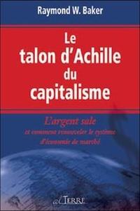 Raymond William Baker - Le talon d'Achille du capitalisme - L'argent sale et comment renouveler le système d'économie de marché.