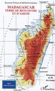 Raymond-William Rabemananjara - Madagascar, terre de rencontre et d'amitié.
