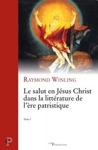 Raymond Winling - Le salut en Jésus Christ dans la littérature de l''ère patristique - Tome 1.