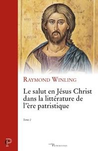 Raymond Winling - Le salut en Jésus Christ dans la littérature de l''ère patristique - Tome 2.