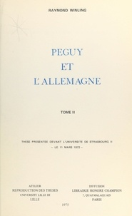 Raymond Winling - Péguy et l'Allemagne (2) - Thèse présentée devant l'Université de Strasbourg II, le 11 mars 1972.
