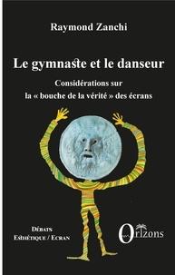 Raymond Zanchi - Le gymnaste et le danseur - Considérations sur la bouche de la vérité des écrans.