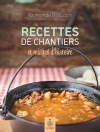 Raymonde Beaudoin - Recettes de chantiers et miettes d'histoire.