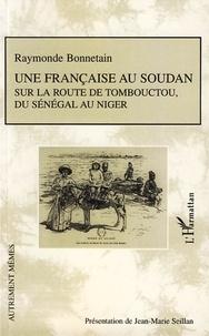 Raymonde Bonnetain - Une française au Soudan - Sur la route de Tombouctou, du Sénégal au Niger.
