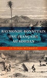 Raymonde Bonnetain - Une Française au Soudan - Sur la route de Tombouctou du Sénégal au Niger.