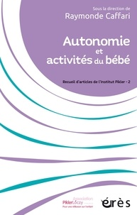 Raymonde Caffari - Autonomie et activités du bébé - Recueil d'articles de l'Institut Pikler - 2.