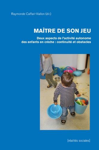Raymonde Caffari-Viallon - Maître de son jeu - Deux aspects de l'activité autonome des enfants en crèche : continuité et obstacles.