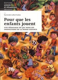 Pour que les enfants jouent- Une pédagogie du jeu pour les institutions de la petite enfance - Raymonde Caffari-Viallon |