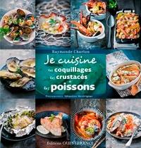 Raymonde Charlon - Je cuisine les coquillages, les crustacés et les poissons.