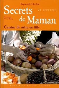 Raymonde Charlon et Pat Le Merdy - Secrets de maman - La cuisine de mère en fille 74 recettes.