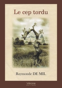 Raymonde de Mil - Le cep tordu.
