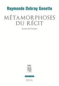 Raymonde Debray Genette - Métamorphoses du récit - Autour de Flaubert.