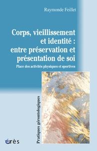 Raymonde Feillet - Corps, vieillissement et identité : entre préservation et présentation de soi - Place des activités physiques et sportives.