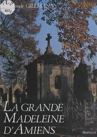 Raymonde Gillmann et  Collectif - La grande Madeleine d'Amiens.