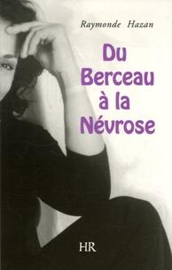 Raymonde Hazan - Du berceau à la névrose.