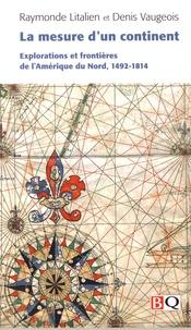 Raymonde Litalien et Denis Vaugeois - La mesure d'un continent - Explorations et frontières de l'Amérique du Nord, 1492-1814.