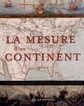 Raymonde Litalien et Jean-François Palomino - La mesure d'un continent - Atlas historique de l'Amérique du Nord (1492-1814).