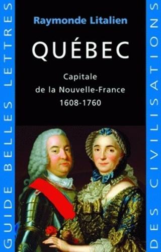 Québec. Capitale de la Nouvelle-France 1608-1760