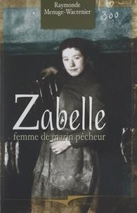 Raymonde Menuge-Wacrenier - Zabelle - La vie d'une femme de marin-pêcheur.