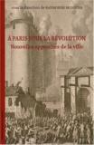 Raymonde Monnier - A Paris sous la Révolution - Nouvelles approches de la ville.