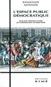 Raymonde Monnier - L'espace public démocratique - Essai sur l'opinion à Paris, de la Révolution au Directoire.