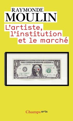 Raymonde Moulin - L'artiste, l'institution et le marché.