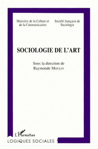 Raymonde Moulin et  Collectif - Sociologie de l'art - [colloque, Marseille, 13-15 juin 1985.