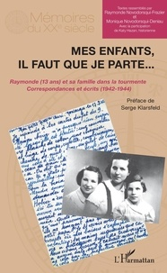 Raymonde Novodorsqui-Frazier et Monique Novodorsqui-Deniau - Mes enfants, il faut que je parte... - Raymonde (13 ans) et sa famille dans la tourmente : correspondance et écrits (1942-1944).