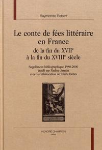 Raymonde Robert - Le conte de fées littéraire en France - De la fin du XVIIe à la fin du XVIIIe siècle.