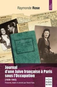 Raymonde Rose - Journal d'une Juive française à Paris sous l'Occupation (1939-1943).