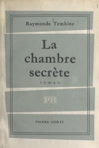 Raymonde Temkine - La chambre secrète.