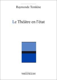 Raymonde Temkine - Le Théâtre en l'état.
