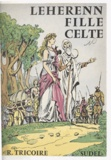 Raymonde Tricoire et Pierre Noël - Leherenn, fille celte.