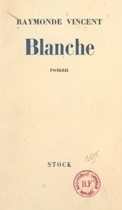 Raymonde Vincent - Blanche.